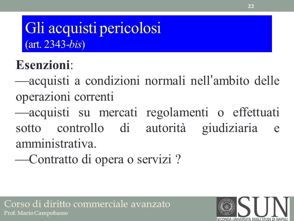 Corso di diritto commerciale avanzato Prof. Mario Campobasso Gli acquisti pericolosi (art. 2343-bis) Esenzioni: acquisti a condizioni normali nellambi
