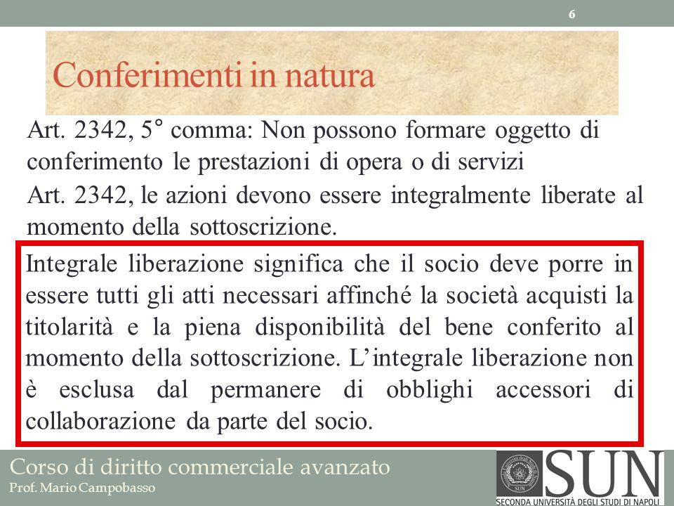Corso di diritto commerciale avanzato Prof. Mario Campobasso Conferimenti in natura Art. 2342, 5° comma: Non possono formare oggetto di conferimento l