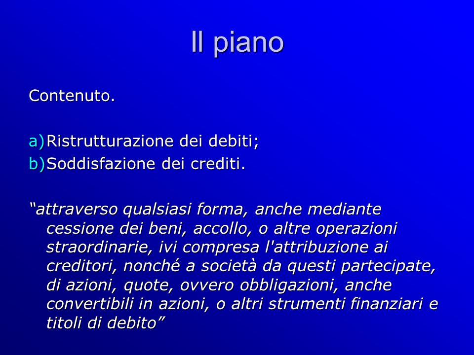 Il piano Contenuto. a)Ristrutturazione dei debiti; b)Soddisfazione dei crediti.