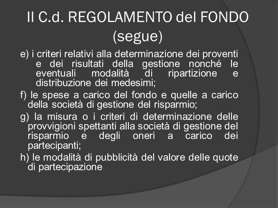 Il C.d. REGOLAMENTO del FONDO (segue) e) i criteri relativi alla determinazione dei proventi e dei risultati della gestione nonché le eventuali modali