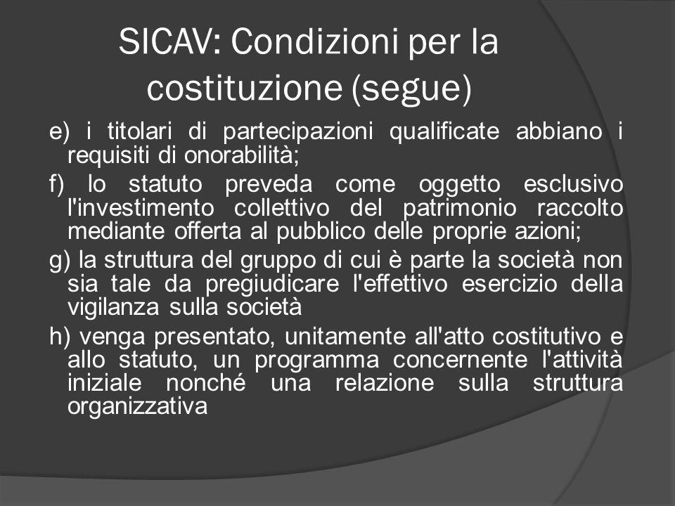 SICAV: Condizioni per la costituzione (segue) e) i titolari di partecipazioni qualificate abbiano i requisiti di onorabilità; f) lo statuto preveda co