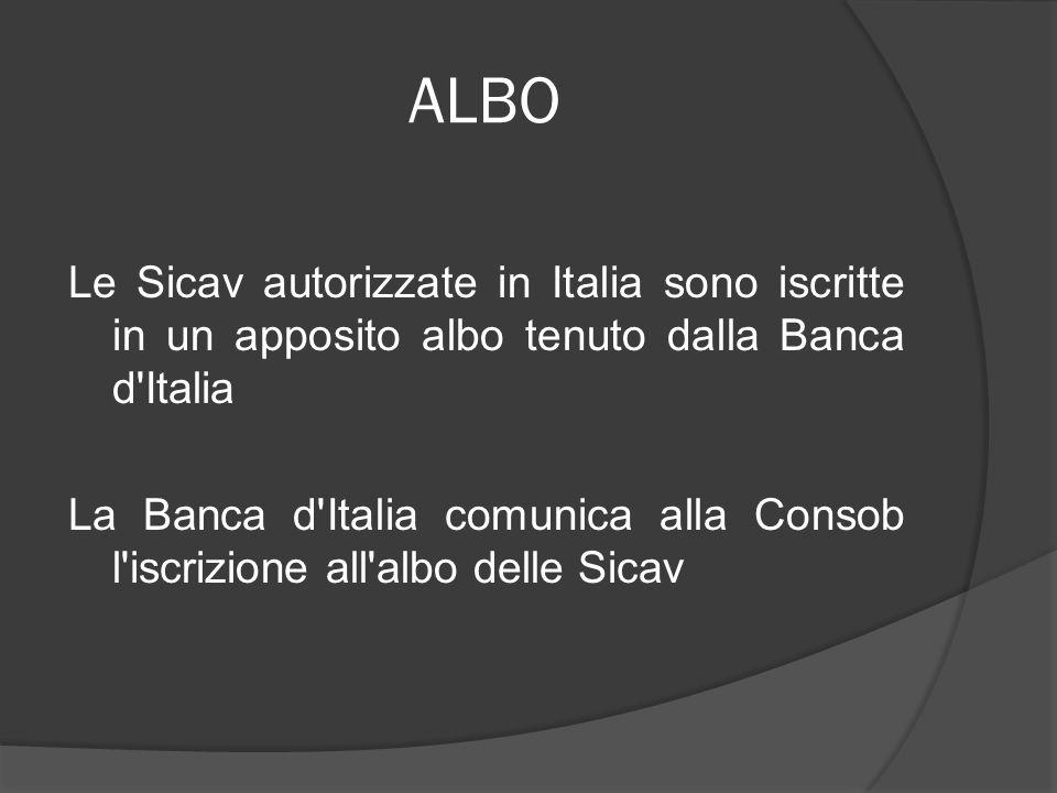 ALBO Le Sicav autorizzate in Italia sono iscritte in un apposito albo tenuto dalla Banca d'Italia La Banca d'Italia comunica alla Consob l'iscrizione