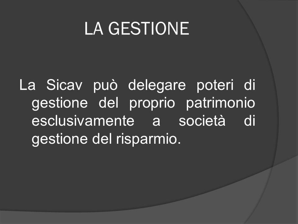 LA GESTIONE La Sicav può delegare poteri di gestione del proprio patrimonio esclusivamente a società di gestione del risparmio.