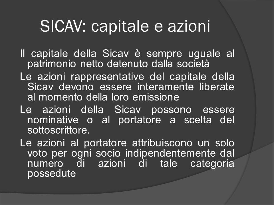 SICAV: capitale e azioni Il capitale della Sicav è sempre uguale al patrimonio netto detenuto dalla società Le azioni rappresentative del capitale del