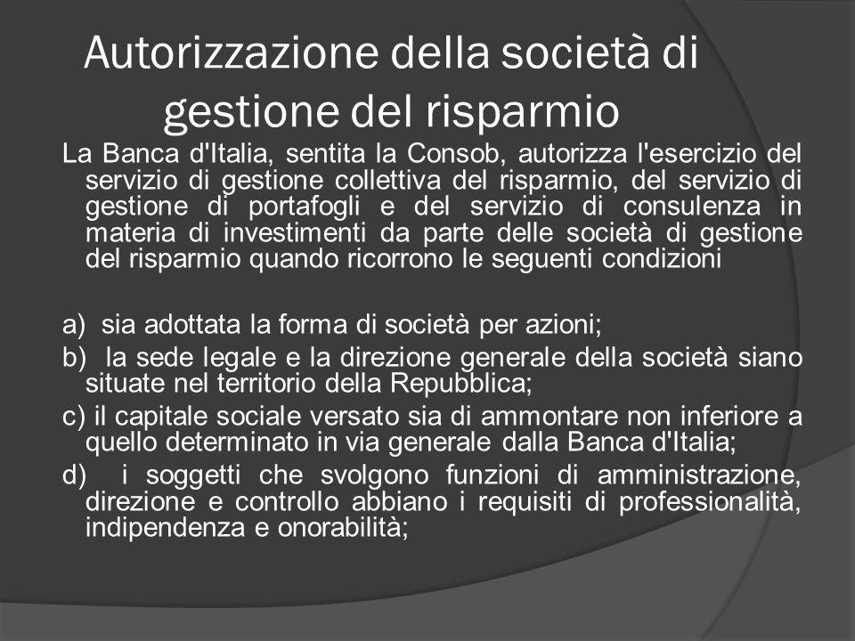 Autorizzazione della società di gestione del risparmio La Banca d'Italia, sentita la Consob, autorizza l'esercizio del servizio di gestione collettiva