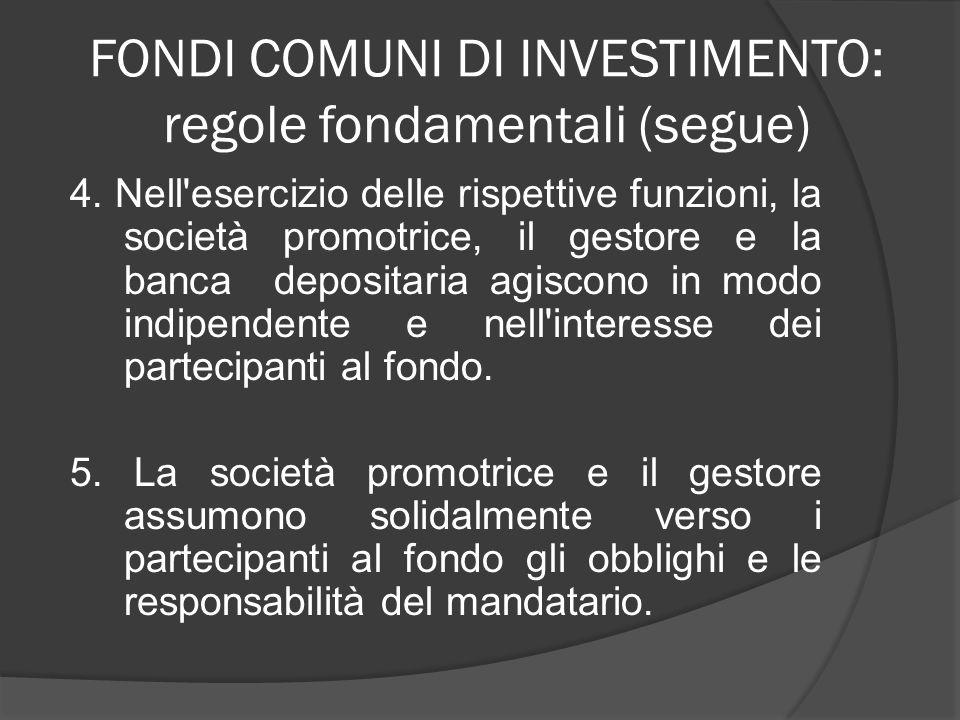 FONDI COMUNI DI INVESTIMENTO: regole fondamentali (segue) 4. Nell'esercizio delle rispettive funzioni, la società promotrice, il gestore e la banca de
