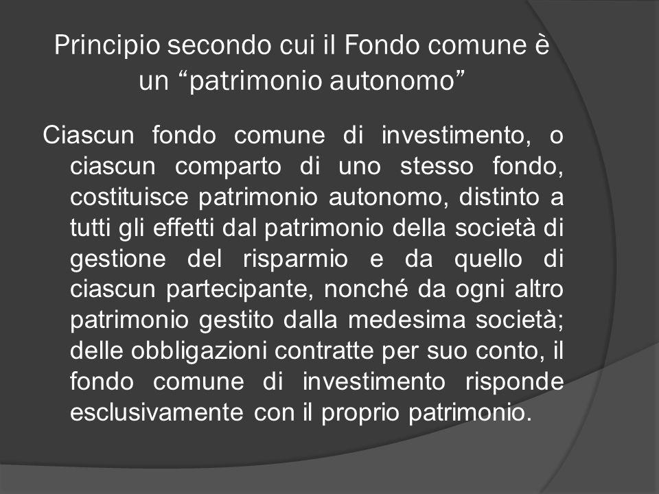 Principio secondo cui il Fondo comune è un patrimonio autonomo Ciascun fondo comune di investimento, o ciascun comparto di uno stesso fondo, costituis