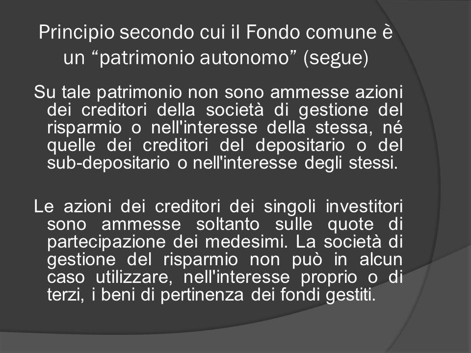 Principio secondo cui il Fondo comune è un patrimonio autonomo (segue) Su tale patrimonio non sono ammesse azioni dei creditori della società di gesti