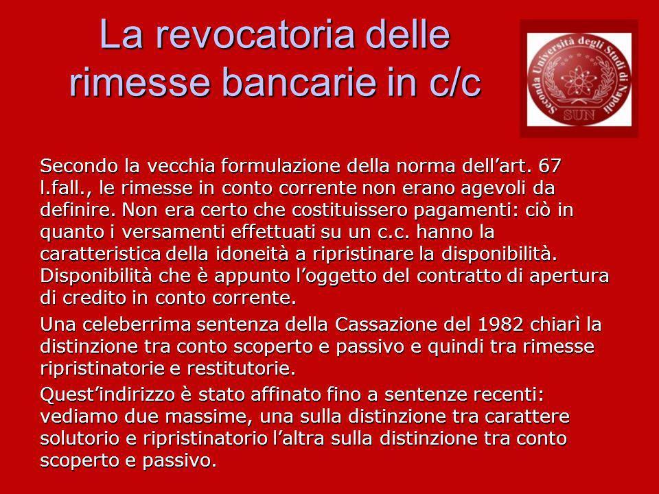 La revocatoria delle rimesse bancarie in c/c Secondo la vecchia formulazione della norma dellart.