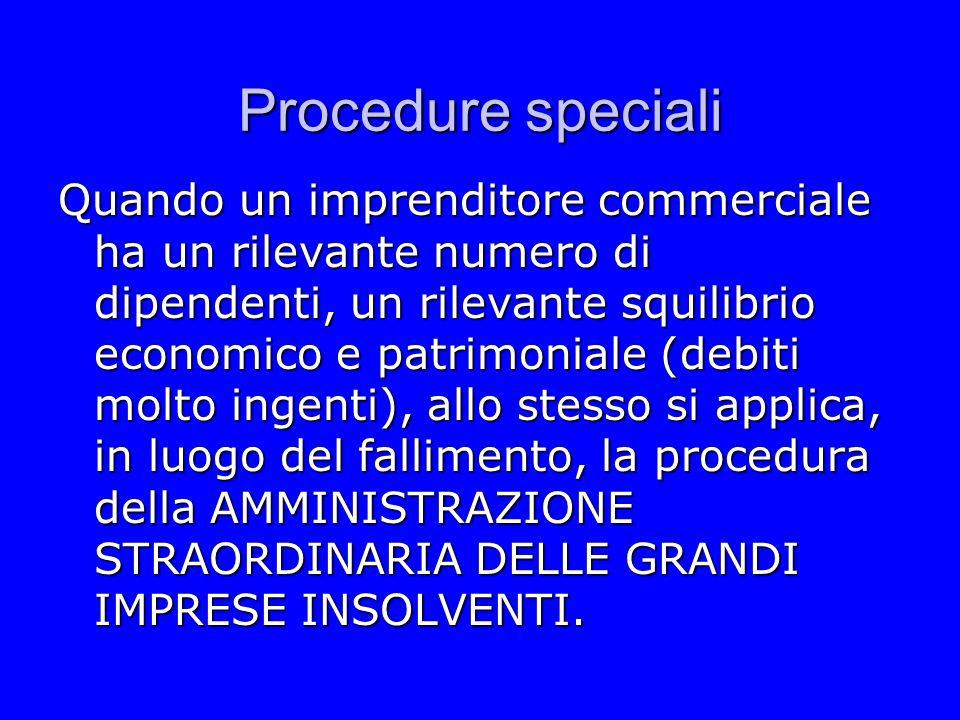 Procedure speciali Quando un imprenditore commerciale ha un rilevante numero di dipendenti, un rilevante squilibrio economico e patrimoniale (debiti m