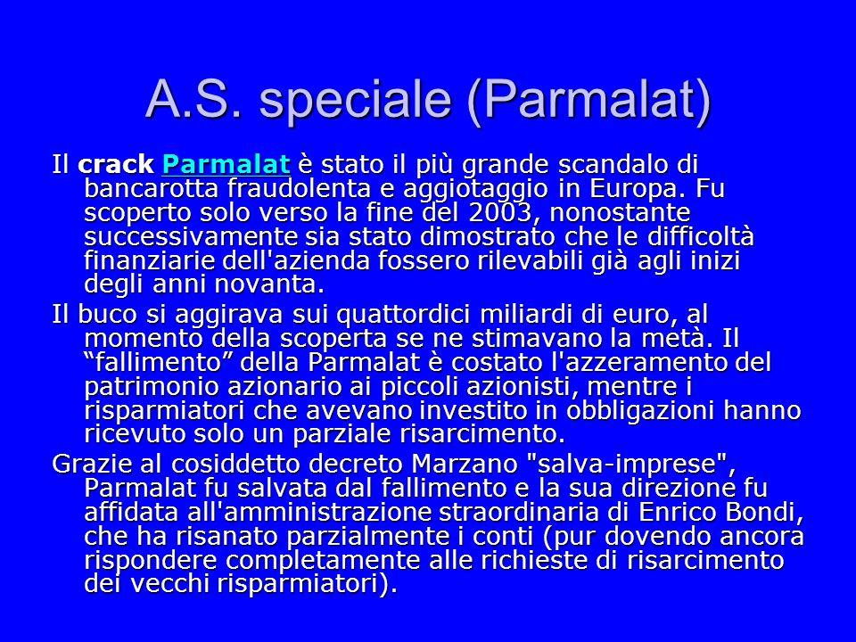 A.S. speciale (Parmalat) Il crack P P P P P aaaa rrrr mmmm aaaa llll aaaa tttt è stato il più grande scandalo di bancarotta fraudolenta e aggiotaggio