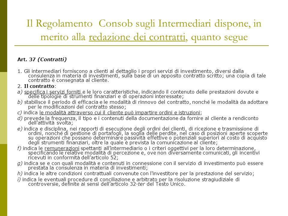 Il Regolamento Consob sugli Intermediari dispone, in merito alla redazione dei contratti, quanto segue Art.