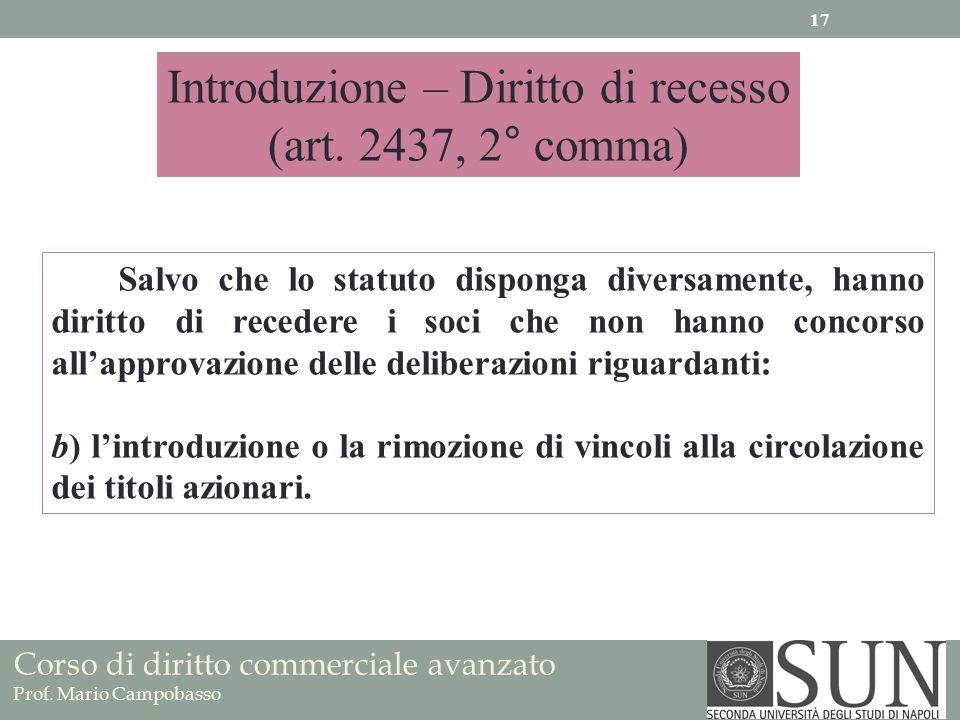 Corso di diritto commerciale avanzato Prof. Mario Campobasso Introduzione – Diritto di recesso (art. 2437, 2° comma) Salvo che lo statuto disponga div