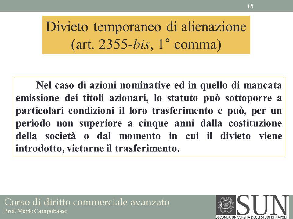 Corso di diritto commerciale avanzato Prof. Mario Campobasso Divieto temporaneo di alienazione (art. 2355-bis, 1° comma) Nel caso di azioni nominative