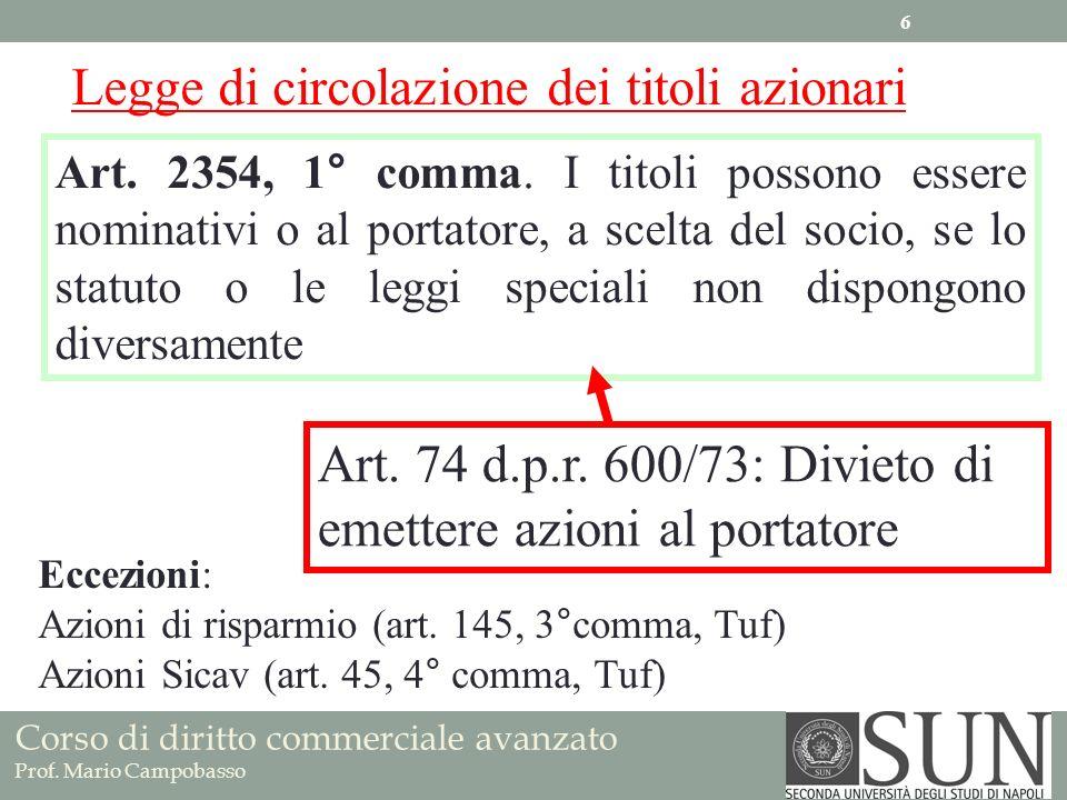 Corso di diritto commerciale avanzato Prof. Mario Campobasso Legge di circolazione dei titoli azionari Art. 2354, 1° comma. I titoli possono essere no