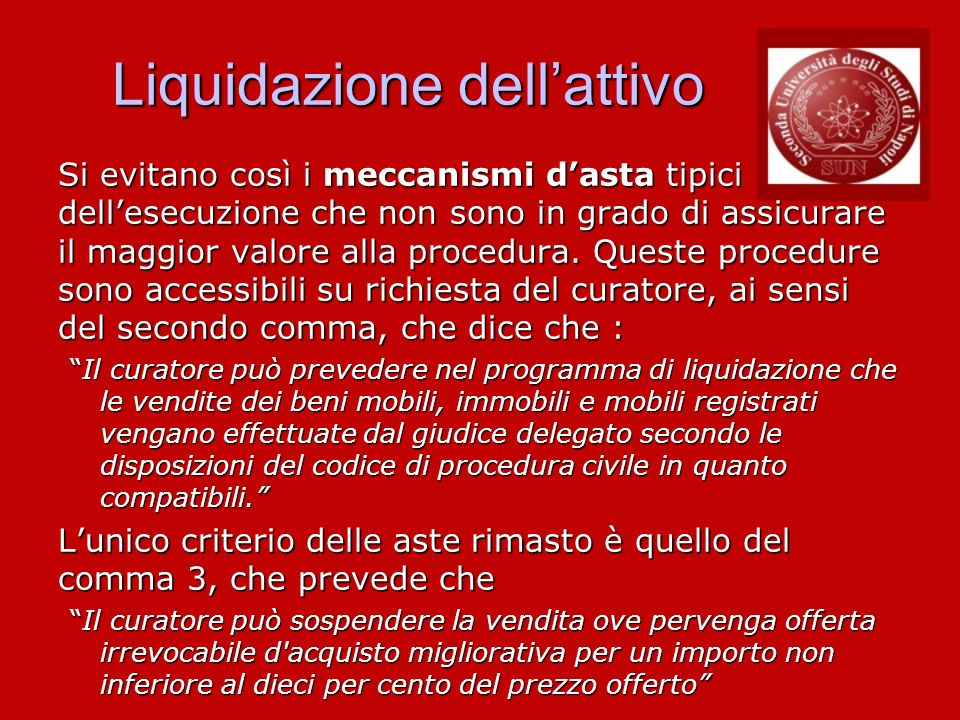 Liquidazione dellattivo Si evitano così i meccanismi dasta tipici dellesecuzione che non sono in grado di assicurare il maggior valore alla procedura.