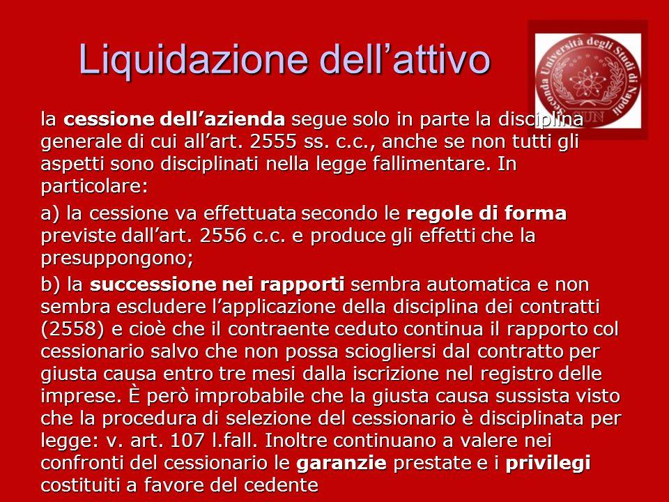 Liquidazione dellattivo la cessione dellazienda segue solo in parte la disciplina generale di cui allart. 2555 ss. c.c., anche se non tutti gli aspett