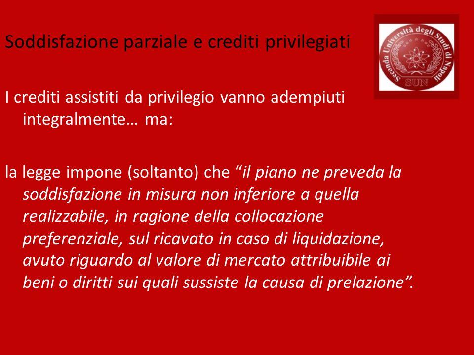Soddisfazione parziale e crediti privilegiati I crediti assistiti da privilegio vanno adempiuti integralmente… ma: la legge impone (soltanto) che il p