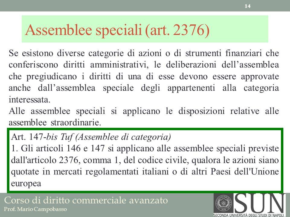 Corso di diritto commerciale avanzato Prof. Mario Campobasso Assemblee speciali (art. 2376) Se esistono diverse categorie di azioni o di strumenti fin