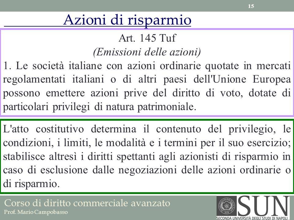 Corso di diritto commerciale avanzato Prof. Mario Campobasso Art. 145 Tuf (Emissioni delle azioni) 1. Le società italiane con azioni ordinarie quotate