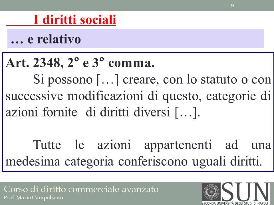 Corso di diritto commerciale avanzato Prof. Mario Campobasso I diritti sociali … e relativo Art. 2348, 2° e 3° comma. Si possono […] creare, con lo st