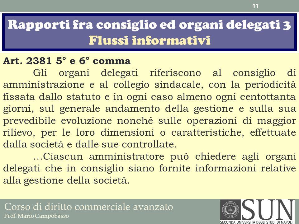 Corso di diritto commerciale avanzato Prof. Mario Campobasso Art. 2381 5° e 6° comma Gli organi delegati riferiscono al consiglio di amministrazione e
