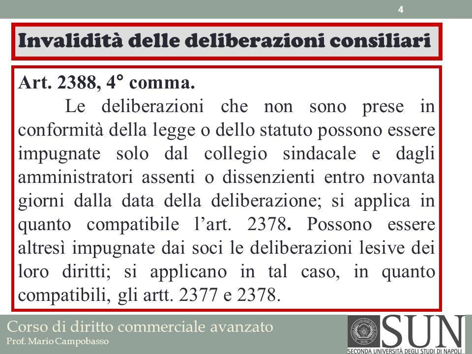 Corso di diritto commerciale avanzato Prof. Mario Campobasso Invalidità delle deliberazioni consiliari Art. 2388, 4° comma. Le deliberazioni che non s