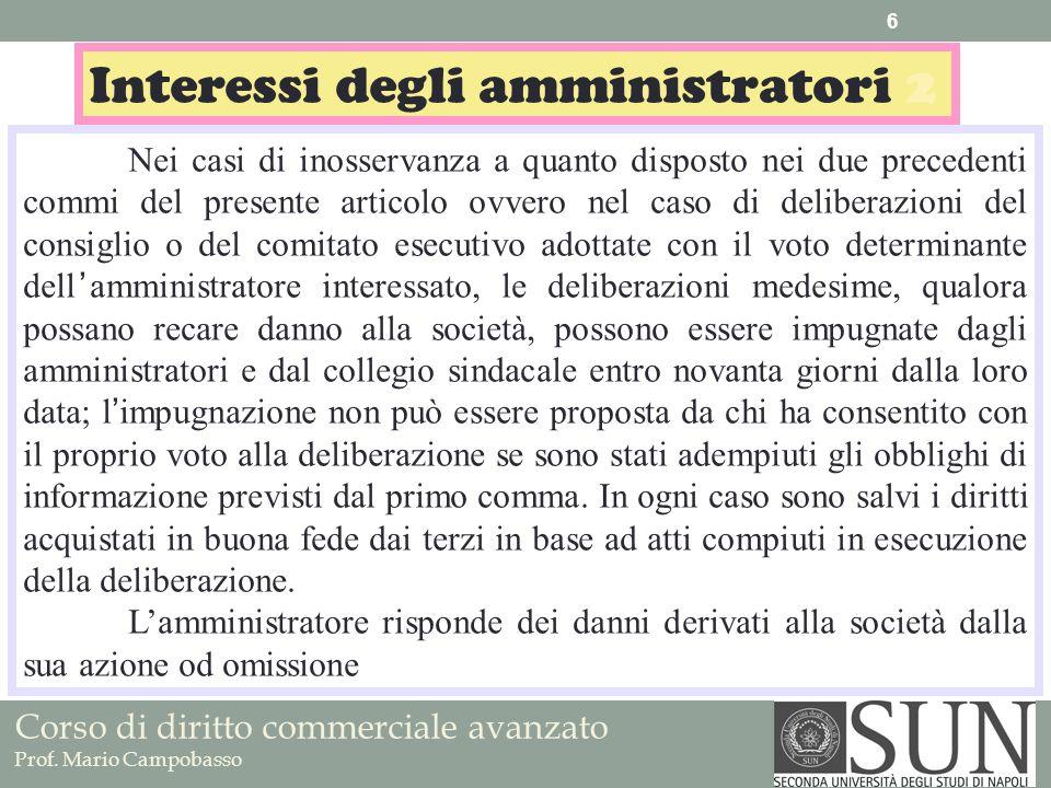 Corso di diritto commerciale avanzato Prof. Mario Campobasso Interessi degli amministratori 2 Nei casi di inosservanza a quanto disposto nei due prece