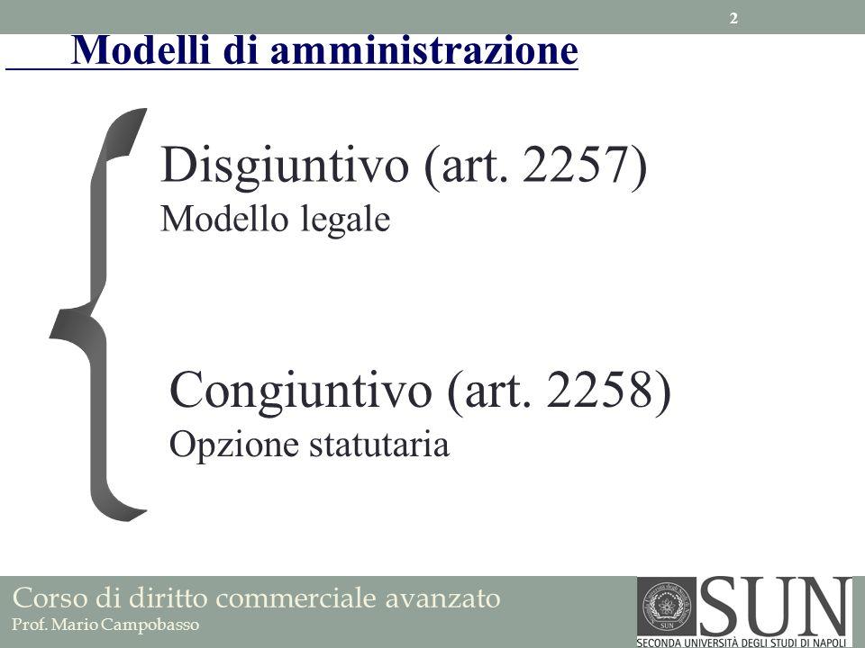 Modelli di amministrazione Disgiuntivo (art. 2257) Modello legale Congiuntivo (art. 2258) Opzione statutaria Corso di diritto commerciale avanzato Pro