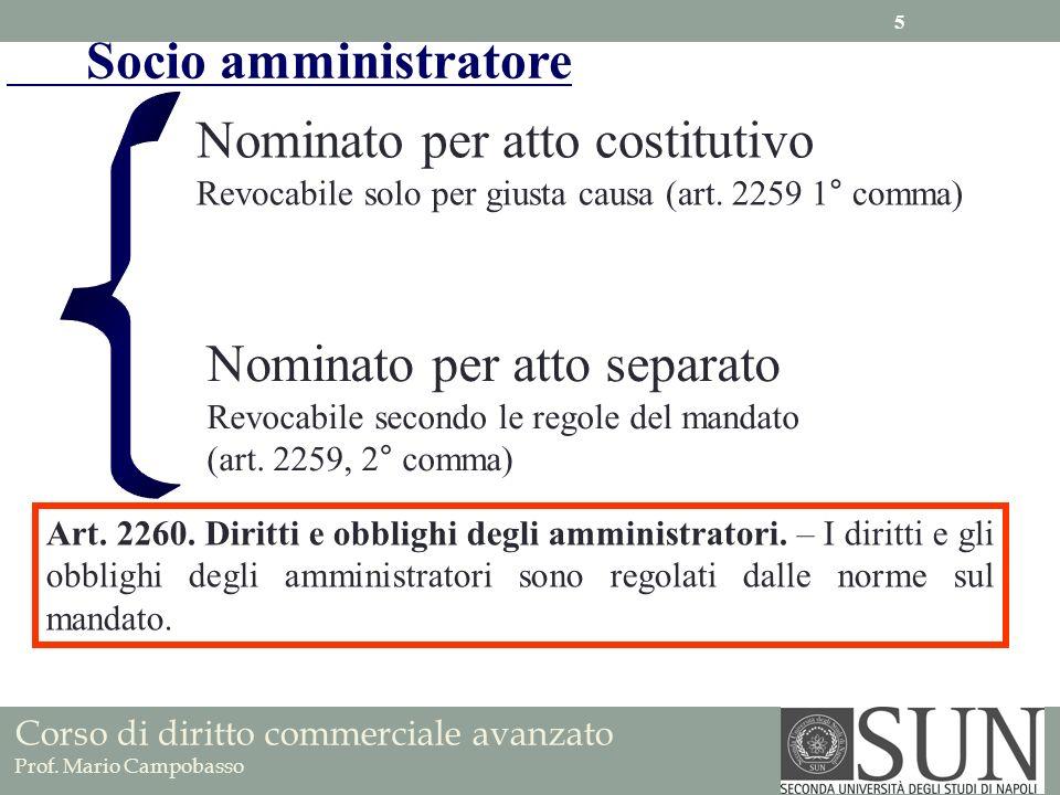 Socio amministratore Nominato per atto costitutivo Revocabile solo per giusta causa (art. 2259 1° comma) Nominato per atto separato Revocabile secondo