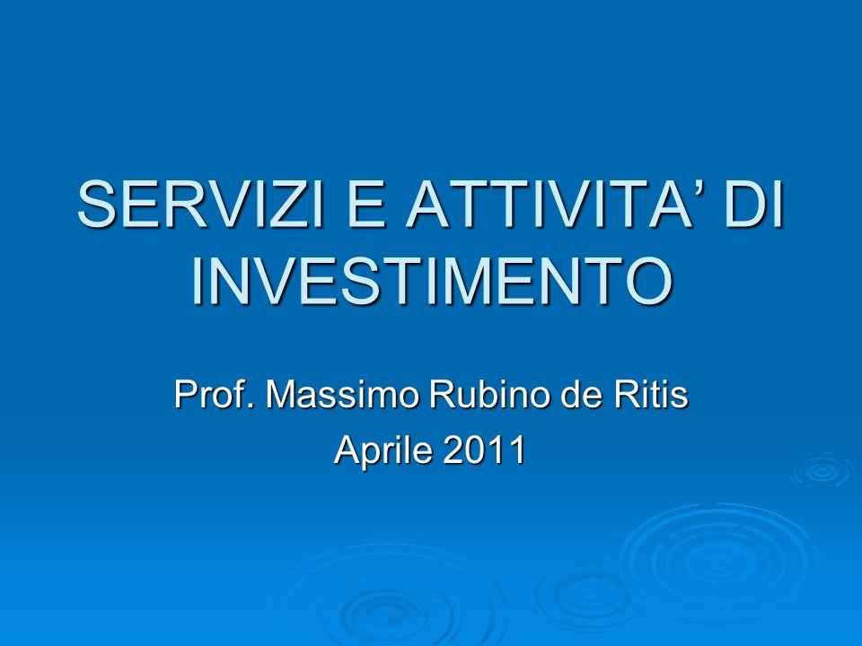 SERVIZI E ATTIVITA DI INVESTIMENTO Prof. Massimo Rubino de Ritis Aprile 2011