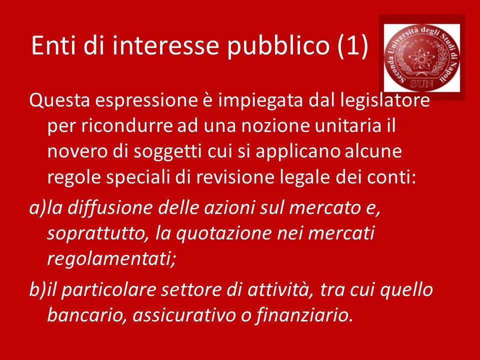 Enti di interesse pubblico (1) Questa espressione è impiegata dal legislatore per ricondurre ad una nozione unitaria il novero di soggetti cui si appl