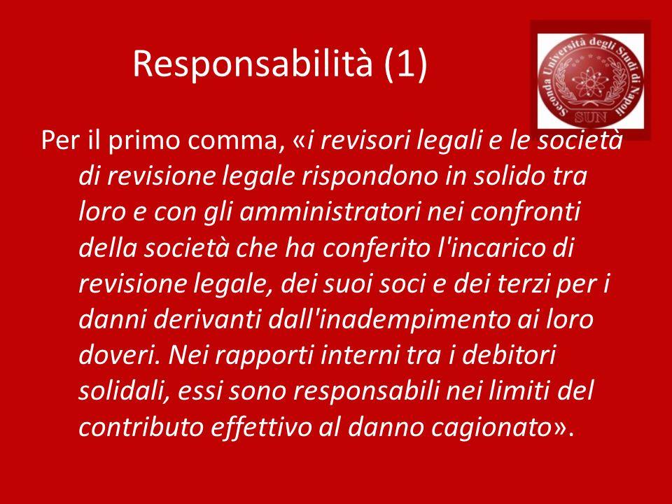 Responsabilità (1) Per il primo comma, «i revisori legali e le società di revisione legale rispondono in solido tra loro e con gli amministratori nei