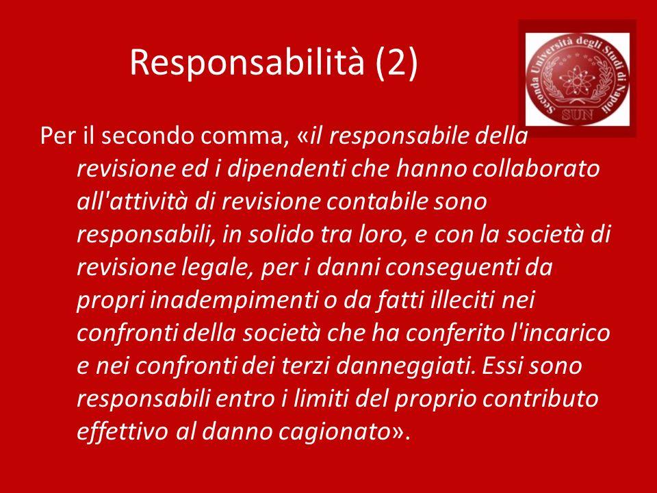 Responsabilità (2) Per il secondo comma, «il responsabile della revisione ed i dipendenti che hanno collaborato all'attività di revisione contabile so