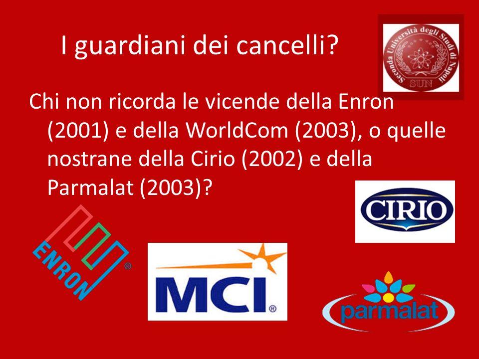I guardiani dei cancelli? Chi non ricorda le vicende della Enron (2001) e della WorldCom (2003), o quelle nostrane della Cirio (2002) e della Parmalat