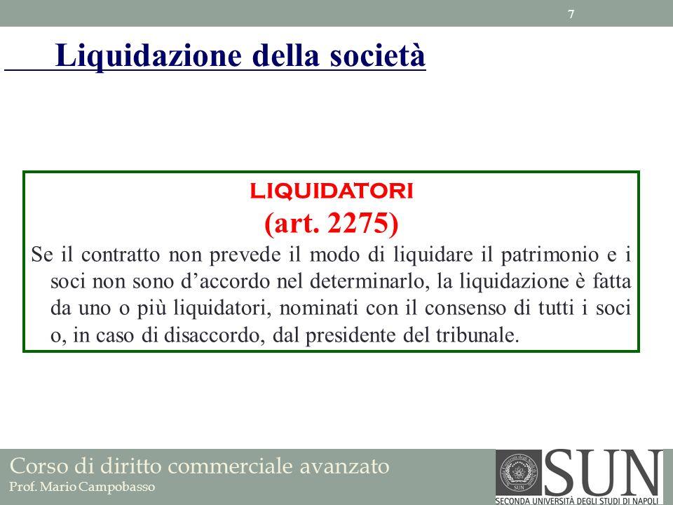 LIQUIDATORI (art. 2275) Se il contratto non prevede il modo di liquidare il patrimonio e i soci non sono daccordo nel determinarlo, la liquidazione è