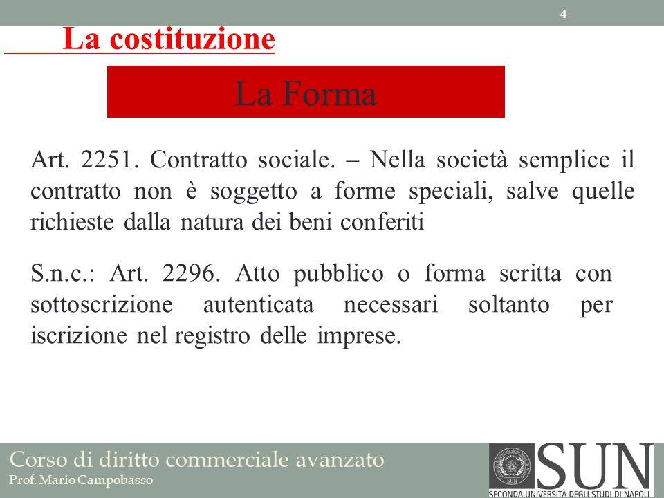 La costituzione La Forma Art. 2251. Contratto sociale. – Nella società semplice il contratto non è soggetto a forme speciali, salve quelle richieste d