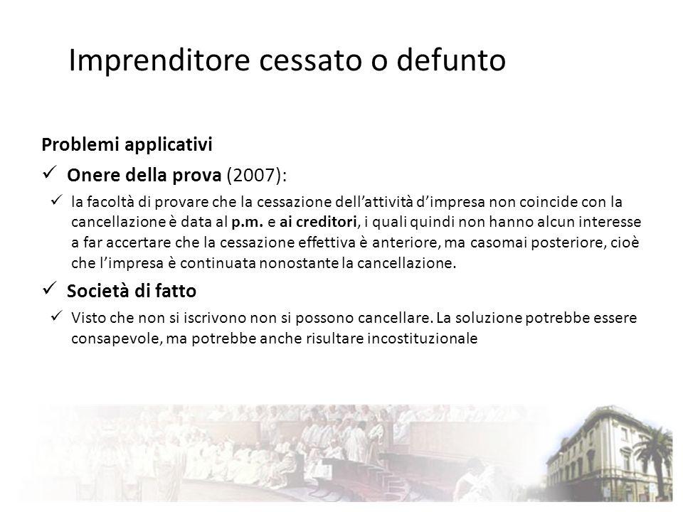 Problemi applicativi Onere della prova (2007): la facoltà di provare che la cessazione dellattività dimpresa non coincide con la cancellazione è data