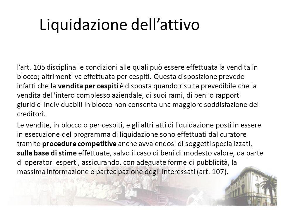 Liquidazione dellattivo lart. 105 disciplina le condizioni alle quali può essere effettuata la vendita in blocco; altrimenti va effettuata per cespiti