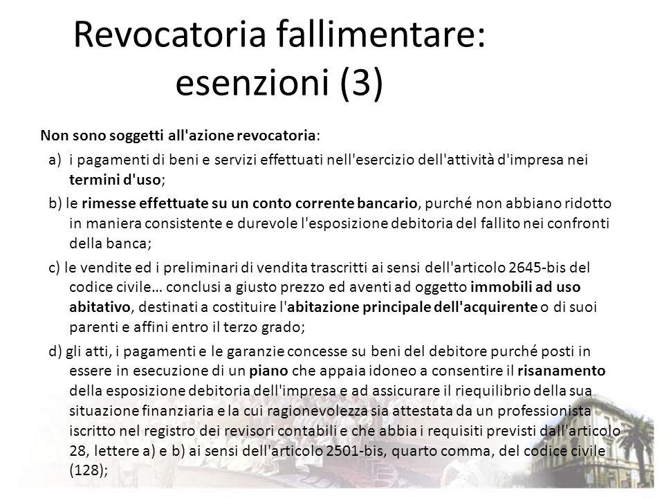 Revocatoria fallimentare: esenzioni (3) Non sono soggetti all'azione revocatoria: a)i pagamenti di beni e servizi effettuati nell'esercizio dell'attiv
