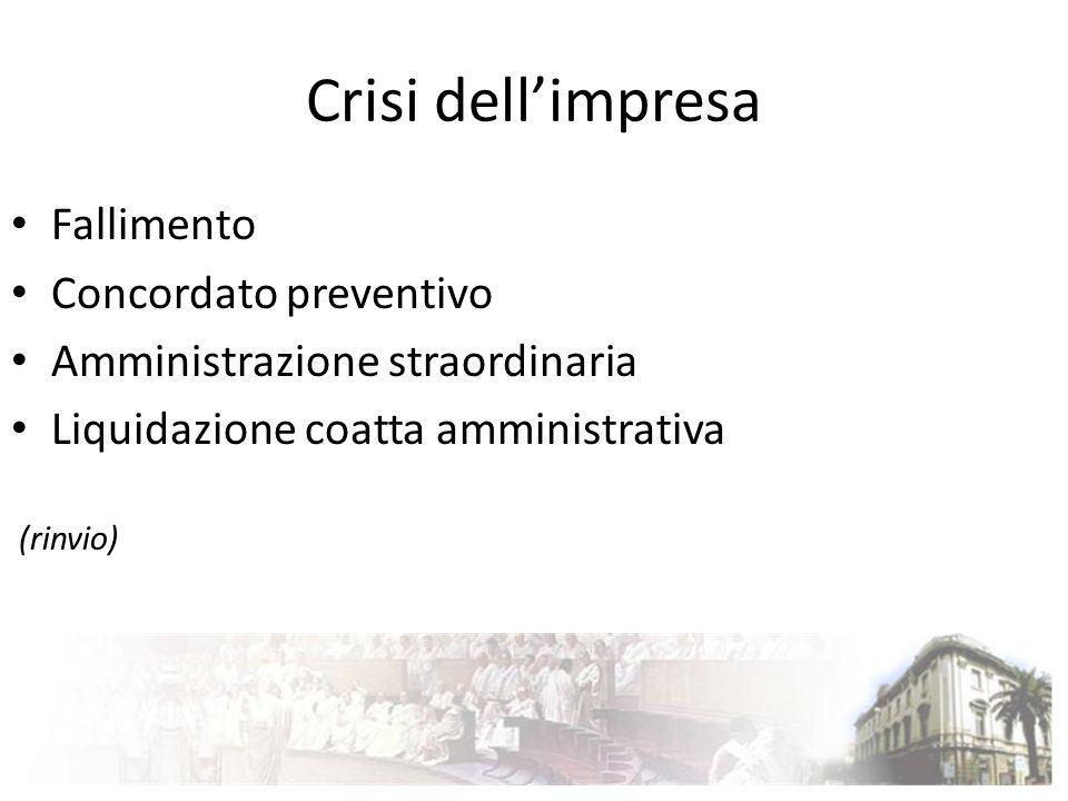 Crisi dellimpresa Fallimento Concordato preventivo Amministrazione straordinaria Liquidazione coatta amministrativa (rinvio)