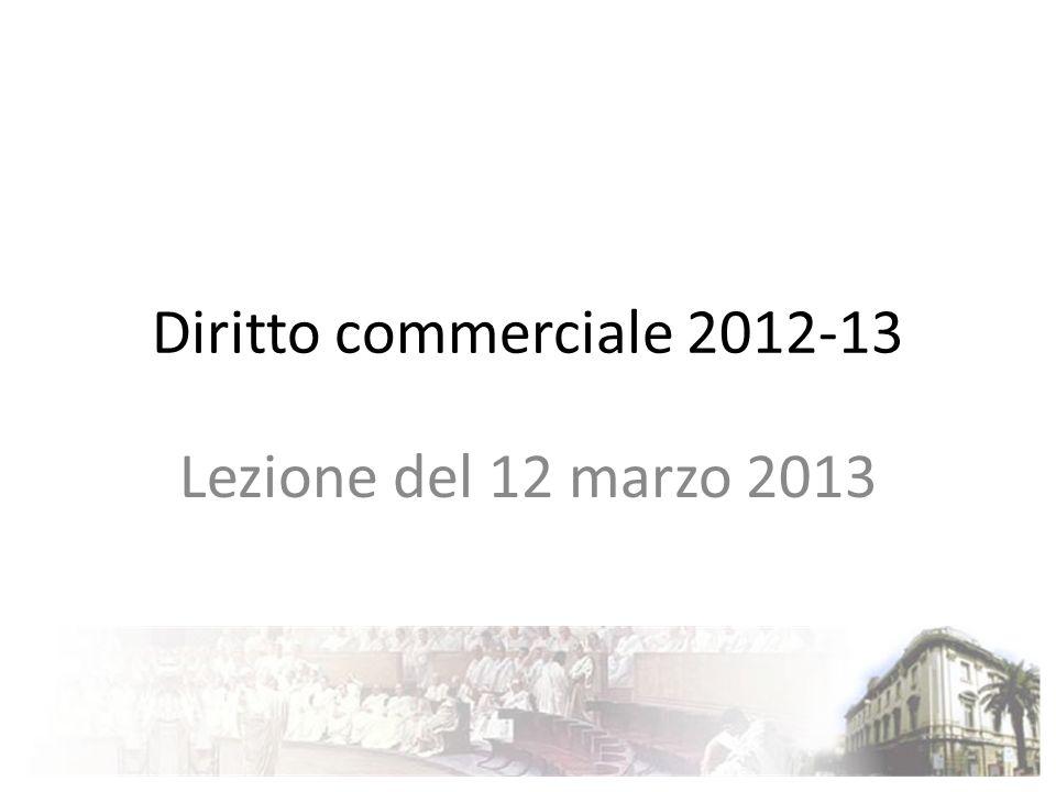 Diritto commerciale 2012-13 Lezione del 12 marzo 2013