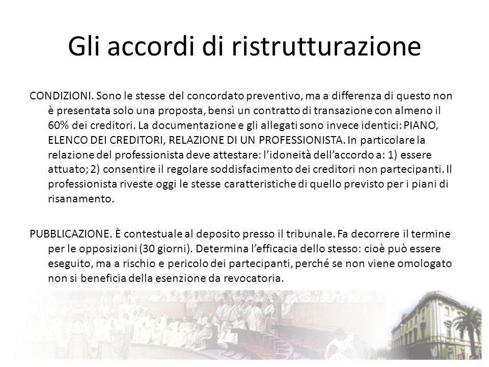 Gli accordi di ristrutturazione CONDIZIONI. Sono le stesse del concordato preventivo, ma a differenza di questo non è presentata solo una proposta, be
