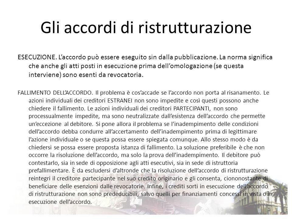Gli accordi di ristrutturazione ESECUZIONE. Laccordo può essere eseguito sin dalla pubblicazione. La norma significa che anche gli atti posti in esecu