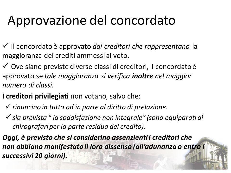 Approvazione del concordato Il concordato è approvato dai creditori che rappresentano la maggioranza dei crediti ammessi al voto. Ove siano previste d