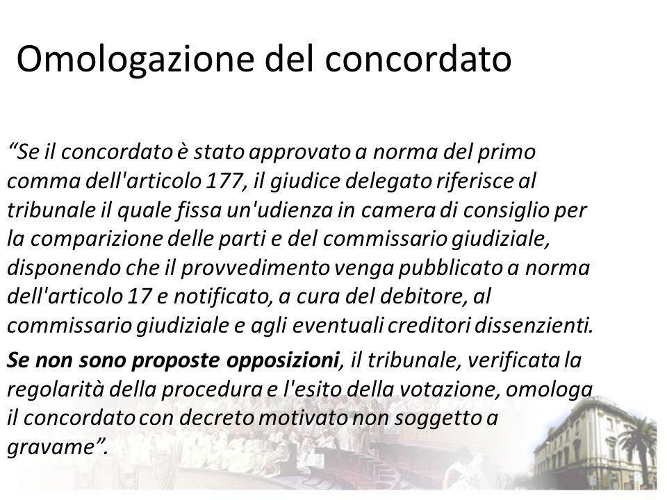 Omologazione del concordato Se il concordato è stato approvato a norma del primo comma dell'articolo 177, il giudice delegato riferisce al tribunale i