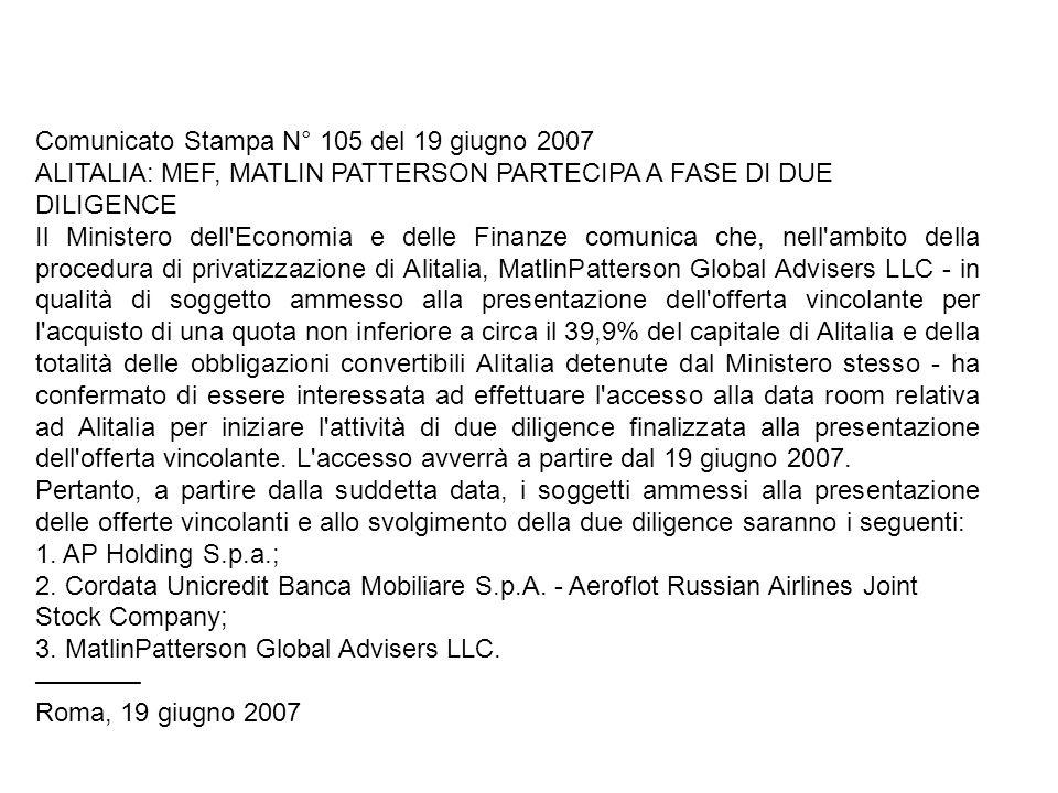 Comunicato Stampa N° 105 del 19 giugno 2007 ALITALIA: MEF, MATLIN PATTERSON PARTECIPA A FASE DI DUE DILIGENCE Il Ministero dell'Economia e delle Finan