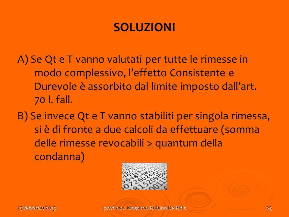 15 febbraio 2013prof. avv. Massimo Rubino De Ritis25 SOLUZIONI A) Se Qt e T vanno valutati per tutte le rimesse in modo complessivo, leffetto Consiste
