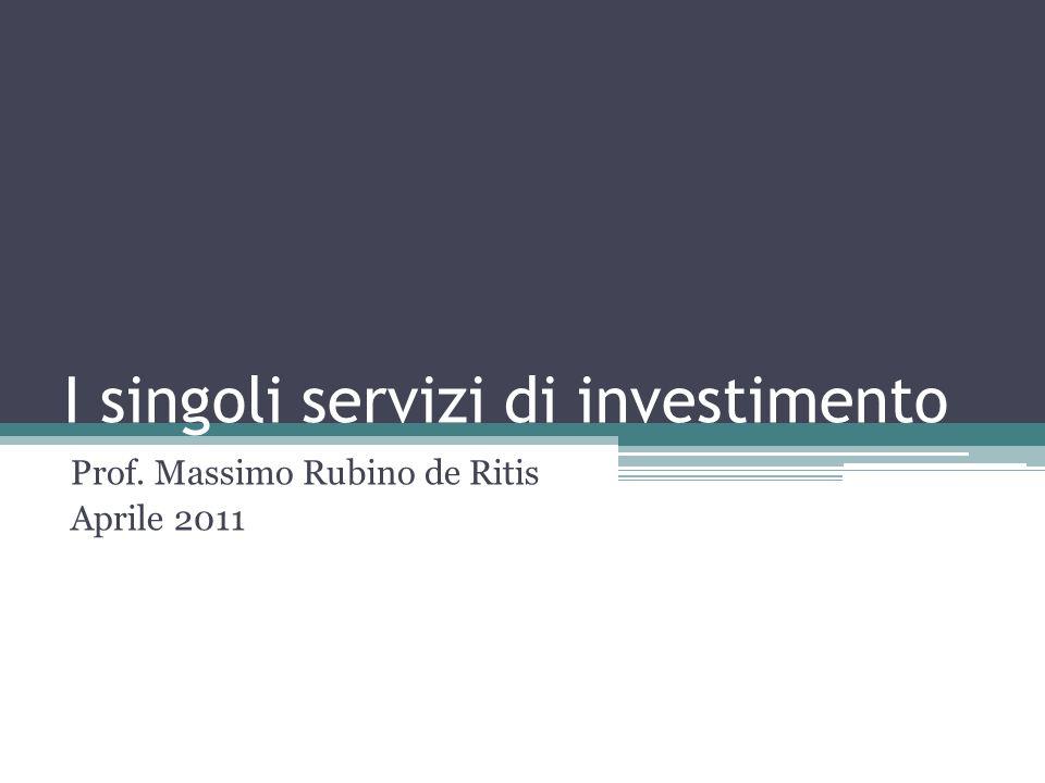 I singoli servizi di investimento Prof. Massimo Rubino de Ritis Aprile 2011