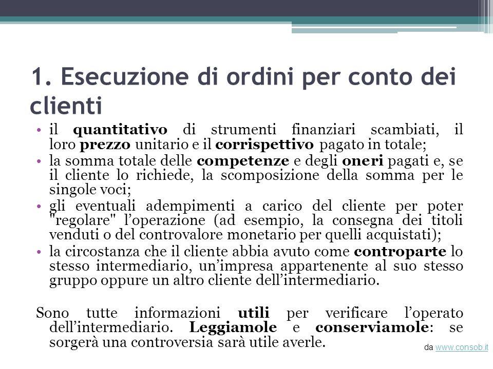 1. Esecuzione di ordini per conto dei clienti il quantitativo di strumenti finanziari scambiati, il loro prezzo unitario e il corrispettivo pagato in